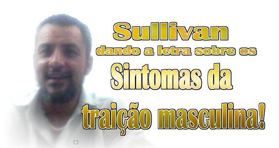 Sullivan falando de traição masculina!