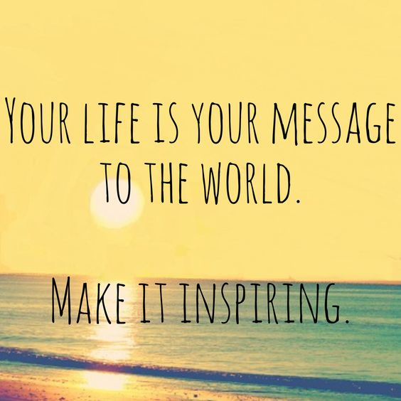 Your Life Is Your Message To The World. #quote