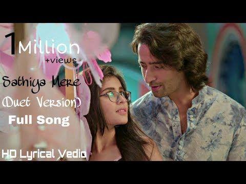 Sathiya Mere Duet Version Full Hd Lyrical Vedio Yeh Rishtey Hai Pyaar Ke Starplus Shaheer Rhea Youtube In 2020 Mp3 Song Download Mp3 Song Songs