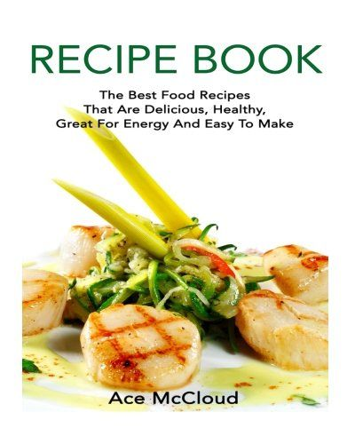 Recipe book the best food recipes that are delicious healthy great recipe book the best food recipes that are delicious healthy great for energy and easy to forumfinder Choice Image