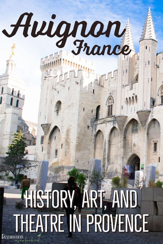 Avignon France History Art And Theatre In Provence With Images France France Travel Avignon