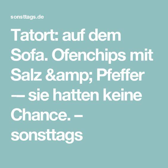 Tatort: auf dem Sofa. Ofenchips mit Salz & Pfeffer – sie hatten keine Chance. – sonsttags