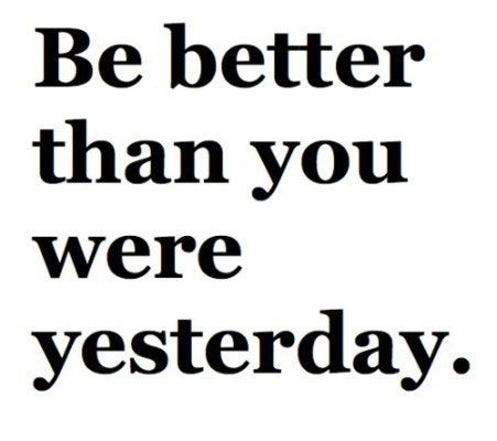Be better than you were yesterday.: Words Of Wisdom, Remember This, Inspirational Quotes, Quotes Sayings, Better Today, Inspiration Quotes, Be Better, Good Advice