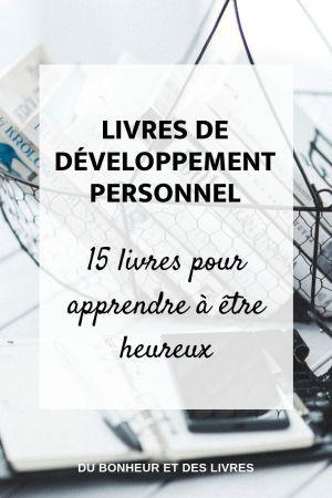 Livres De Developpement Personnel 15 Livres Pour Etre Heureux Meilleur Livre Developpement Personnel Livre Developpement Personnel Etre Heureux