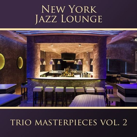 New York Jazz Lounge - The Trio Masterpieces, Vol. 2 (2016)