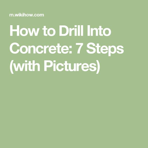 How to Drill Into Concrete: 7 Steps (with Pictures)