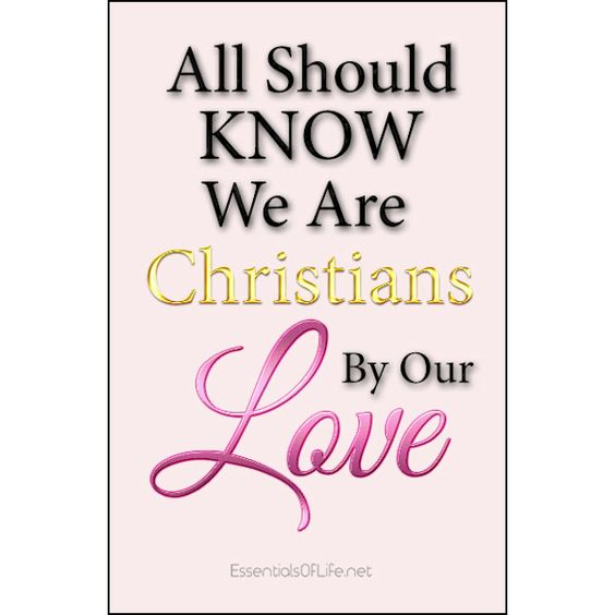 They will know we are Christians by our Love.  Not by how long our prayers are. Not by how loudly we speak about wrongs done. Not by how well we can spot imperfections in others. Not by wearing nice clothes. Not by what church we attend.  No, not by any of these, but by Love.  But the - https://essentialsoflife.net/?p=7668