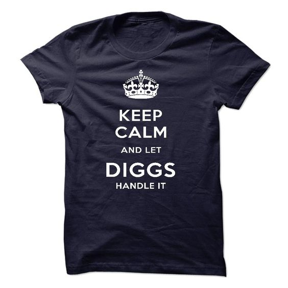 awesome Keep Calm And Let DIGGS Handle It review Check more at http://hottee.xyz/all-tshirts/keep-calm-and-let-diggs-handle-it-review.html
