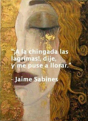Frases de Jaime sabines: a la chingada las lagrimas