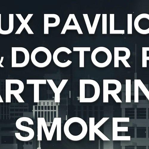 Doctor P and Flux Pavilion - Party Drink Smoke feat. Jarren Benton( ARIUS REMIX) by ARIUS - Listen to music