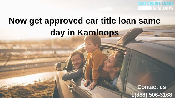 In Kamloops Apply For Car Title Loan And Get Guaranteed Approved Loan Same Day No Credit Loans Loans For Bad Credit Car Title