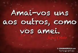 Amai Vos Uns Aos Outros Como Vos Amei Frases De Jesus Cristo