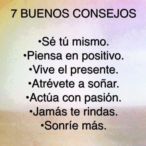 7 BUENOS CONSEJOS: Se tú mismo. Piensa en positivo. Vive el presente. Atrévete a soñar. Actúa con pasión. Jamás te rindas. Sonríe más.: