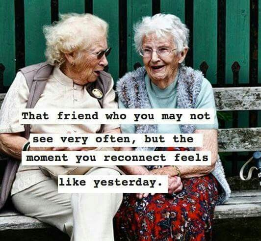 That friend who you may not see very often, but the moment you reconnect feels like yesterday.