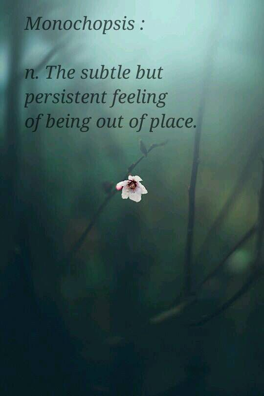 I long for a place I've never been. Everywhere I go, I look for a place where I can fit in. People come and go.