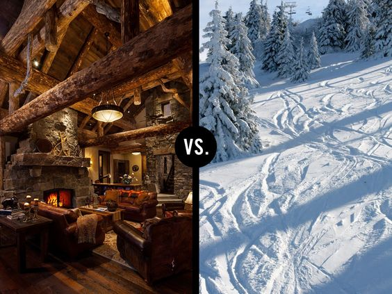 Getting cozy in the lodge vs. Skiing the slopes