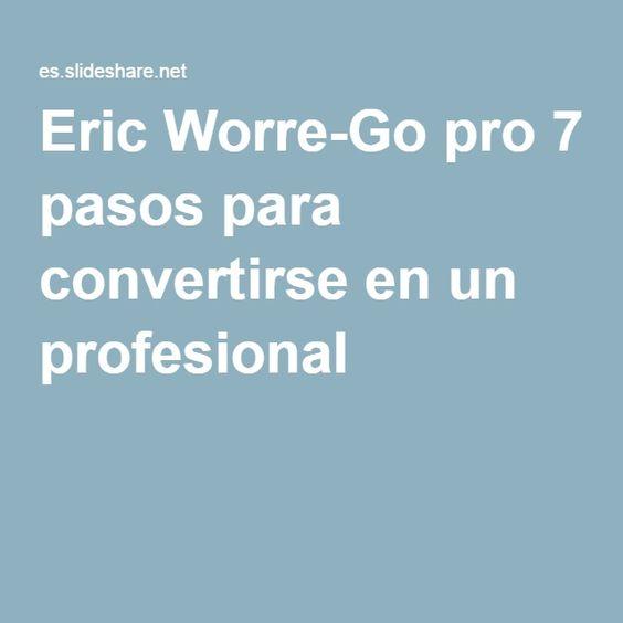 Eric Worre-Go pro 7 pasos para convertirse en un profesional