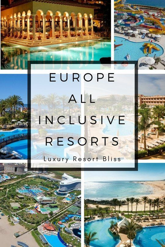 Best All Inclusive Resorts In Europe All Inclusive Resorts Inclusive Resorts Beach Holidays Europe