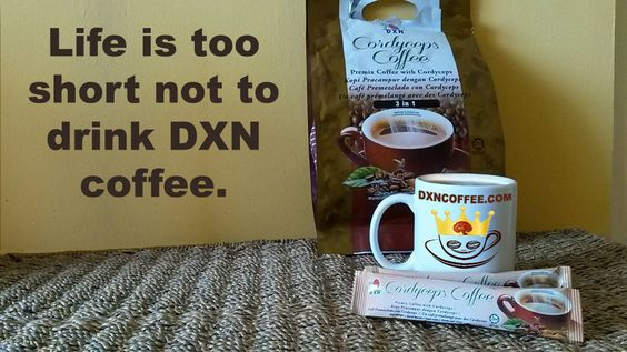 I only drink quality healthy Ganoderma coffee, because life is too short not to drink DXN coffee.