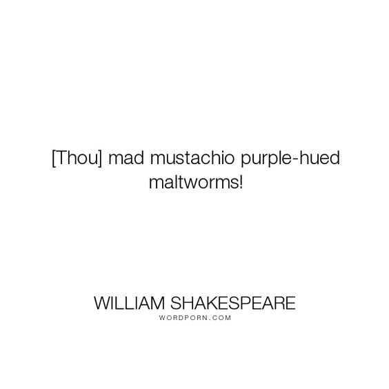 "William Shakespeare - ""[Thou] mad mustachio purple-hued maltworms!"". funny, shakespeare, henry-iv:"