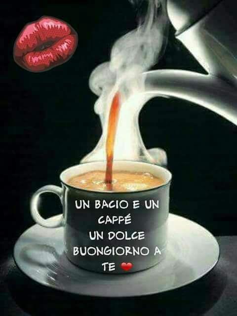 Un Bacio Ed Un Caffè Un Dolce Buongiorno A Te Buongiorno