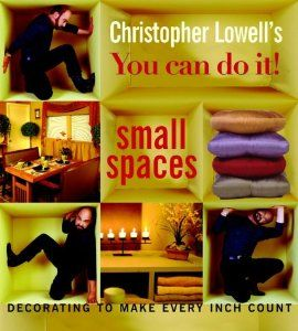 Christopher Lowells You Can Do It! Small Spaces: Decorating to Make Every Inch Count (By Christopher Lowell) On Thriftbooks.com. FREE US shipping on orders over $10. Christopher Lowell has done it again! In response to thousands of letters requesting a book on small-room decorating, the Emmy Award-winning star of the Discovery Channels most popular decorating...