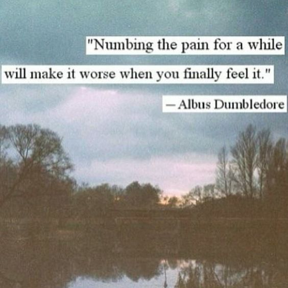 """""""Numbing the pain for a while will make it worse when you finally feel it.""""…"""