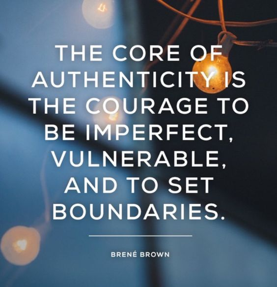 —@BreneBrown. The core of authenticity is the courage to be imperfect, vulnerable, and to set