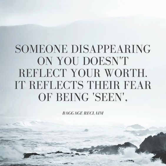 Someone disappearing on you doesn't reflect your worth. It reflects their fear of being 'seen'