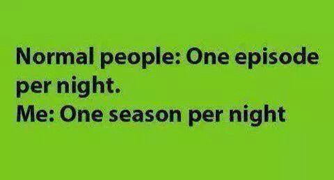 If your an otaku you know we watch more than a season per night