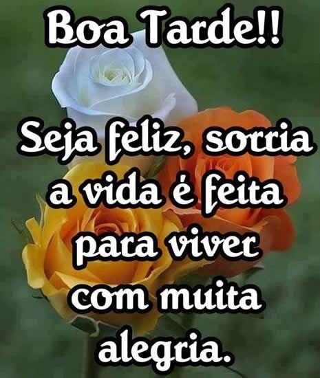 Boa tarde seja feliz sorria Deus te ama todo dia, Fotos de boa tarde para whatsapp.
