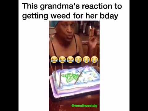 Hilarious grandma gets weed on her birthday weed memes for What to get grandma for her birthday
