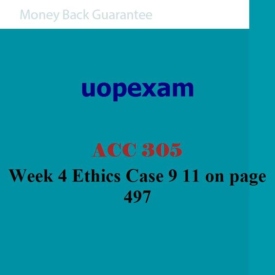 ACC 305 Week 4 Ethics Case 9 11 on page 497