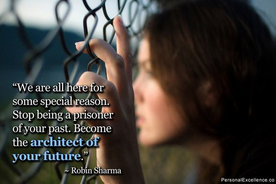 """Inspirational Quote: """"We are all here for some special reason. Stop being a prisoner of your past. Become the architect of your future."""" ~ Robin Sharma"""