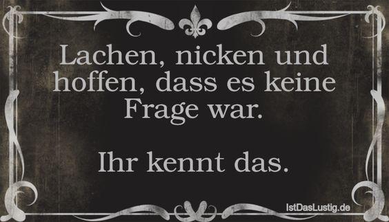 Lachen, nicken und hoffen, dass es keine Frage war.  Ihr kennt das. ... gefunden auf https://www.istdaslustig.de/spruch/994 #lustig #sprüche #fun #spass