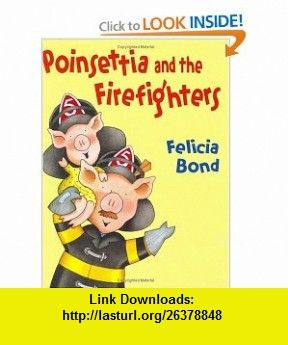Poinsettia and the Firefighters Felicia Bond , ISBN-10: 0060535091  ,  , ASIN: B000C4SRKO , tutorials , pdf , ebook , torrent , downloads , rapidshare , filesonic , hotfile , megaupload , fileserve