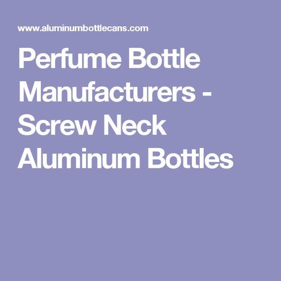 Perfume Bottle Manufacturers - Screw Neck Aluminum Bottles