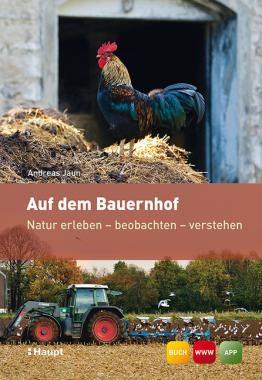 Jaun, Andreas «Auf dem Bauernhof. Natur erleben - beobachten - verstehen» | 978-3-258-07774-1 | www.haupt.ch