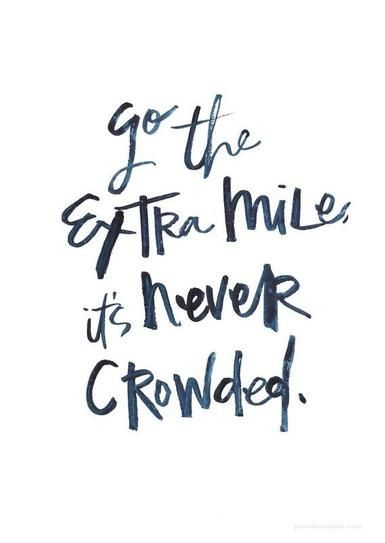 Go the extra mile; it's never crowded. 40 Inspirational Quotes From Pinterest | StyleCaster Low carb recipes http://papasteves.com/