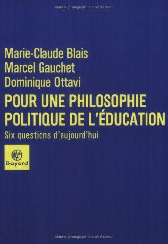 Telecharger Pour Une Philosophie Politique De L Education Pdf Par Marcel Gauchet Marie Claude Blais Telecharger Philosophie Politique Philosophie Education