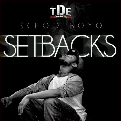 Schoolboy Q     - Setbacks       Hosted by Top Dawg Ent