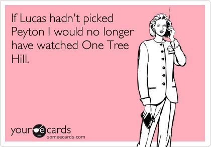Lucas and Peyton belong together, but I would have been ok with him and Brooke. Lindsay however, can get the hell outta Tree Hill! Haha