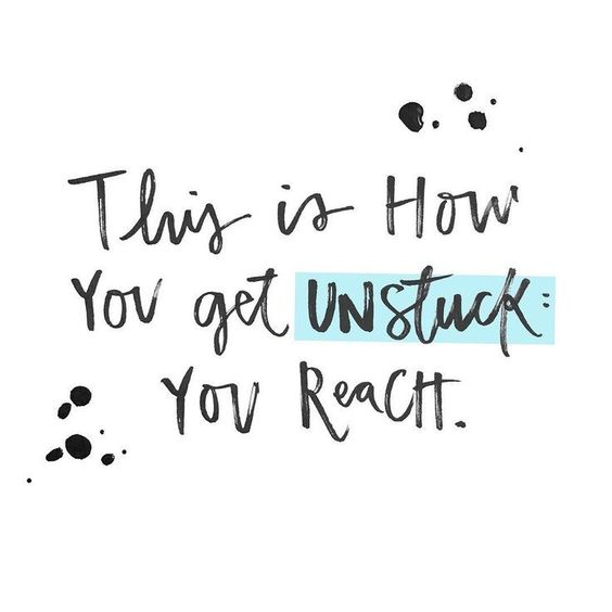 This is how you get unstuck: You reach. (Quote by Cheryl Strayed).