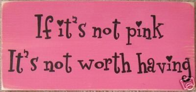 If it's not pink, it's not worth having!