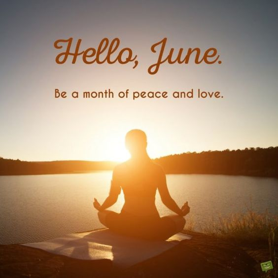 Hello, June. Be a month of peace and love.