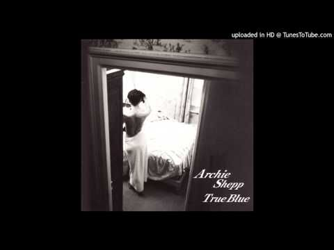 Archie Shepp Quartet | A Little Surprise for the Lady | True Blue (1998) | Archie Shepp (tenor sax); John Hicks (piano); George Mraz (bass); Billy Drummond (drums)