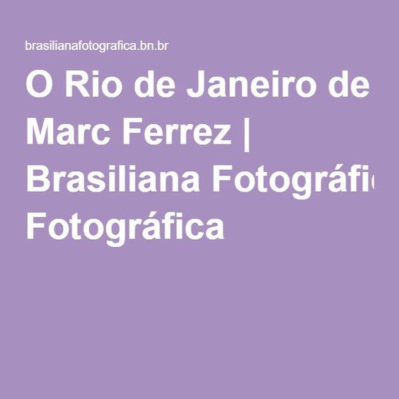 O Rio de Janeiro de Marc Ferrez | Brasiliana Fotográfica