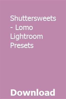 Shuttersweets Lomo Lightroom Presets Lightroom Presets