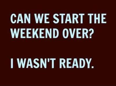The weekend always goes by too fast so I want a day between Saturday and Sunday please!