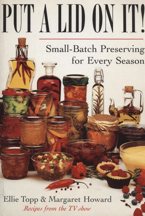 PUT A LID ON IT! Is a small-batch preserving cookbook for every season but especially popular in the summertime. If you want to preserve your summer fresh fruits and vegetables but you want to do so in a limited rather than a large-batch way, this cookbook is a good choice for you. #recipes #cookbooks #preserving